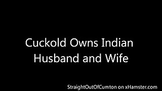 Cuckold Owns Indian Husband and Indian Wife